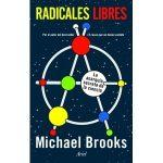«Radicales Libres. La anarquía secreta de la ciencia», de Michael Brooks