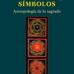 «Mitos, ritos, símbolos: antropología de lo sagrado», de Fernando Schwarz