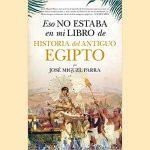 <em>Eso no estaba en mi libro de historia del antiguo Egipto</em>, de José Miguel Parra